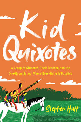 [PDF] [EPUB] Kid Quixotes: A Group of Students, Their Teacher, and the One-Room School Where Everything Is Possible Download by Stephen Haff
