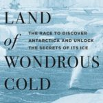 [PDF] [EPUB] Land of Wondrous Cold: The Race to Discover Antarctica and Unlock the Secrets of Its Ice Download