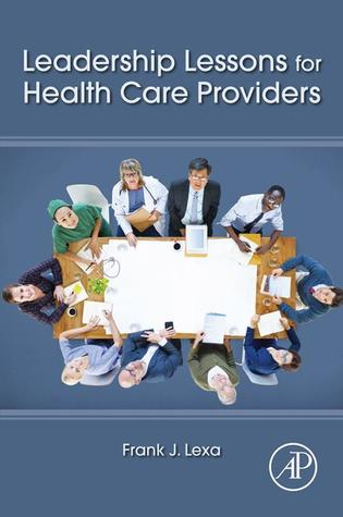 [PDF] Leadership Lessons for Health Care Providers Download by Frank James Lexa