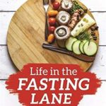 [PDF] [EPUB] Life in the Fasting Lane: The Essential Guide to Making Intermittent Fasting Simple, Sustainable and Enjoyable Download
