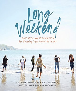 [PDF] [EPUB] Long Weekend: Guidance and Inspiration for Creating Your Own Personal Retreat Download by Richelle Sigele Donigan