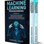 [PDF] [EPUB] Machine Learning Programming: 2 Books in 1: Machine Learning for Beginners, Machine Learning Mathematics. An Introduction Guide to Understand Data Science Through the Business Application Download