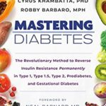 [PDF] [EPUB] Mastering Diabetes: The Revolutionary Method to Reverse Insulin Resistance Permanently in Type 1, Type 1.5, Type 2, Prediabetes, and Gestational Diabetes Download
