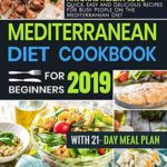 [PDF] [EPUB] Mediterranean Diet Cookbook for Beginners 2019: The Complete Guide for Natural Weight Loss-Quick, Easy and Delicious Recipes for Busy People On The Mediterranean Diet with 21-Day Meal Plan Download