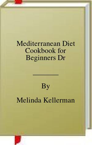 [PDF] [EPUB] Mediterranean Diet Cookbook for Beginners Dr Download by Melinda Kellerman