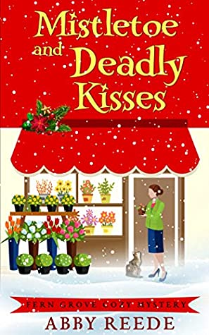 [PDF] [EPUB] Mistletoe and Deadly Kisses (Fern Grove #4) Download by Abby Reede