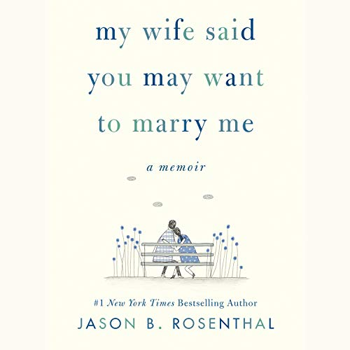 [PDF] [EPUB] My Wife Said You May Want to Marry Me: A Memoir Download by Jason B. Rosenthal