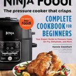 [PDF] [EPUB] Ninja Foodi: The Pressure Cooker that Crisps: Complete Cookbook for Beginners: Your Expert Guide to Pressure Cook, Air Fry, Dehydrate, and More Download