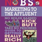 [PDF] [EPUB] No B.S. Marketing To the Affluent: No Holds Barred Kick Butt Take No Prisoners Guide to Getting Really Rich Download