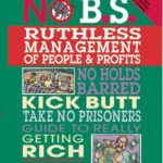 [PDF] No B.S. Ruthless Management of People and Profits: No Holds Barred, Kick Butt, Take-No-Prisoners Guide to Really Getting Rich Download
