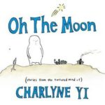 [PDF] [EPUB] Oh the Moon: Stories from the Tortured Mind of Charlyne Yi Download