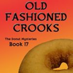 [PDF] [EPUB] Old Fashioned Crooks (Donut Shop Mystery #17) Download