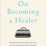 [PDF] [EPUB] On Becoming a Healer: The Journey from Patient Care to Caring about Your Patients Download