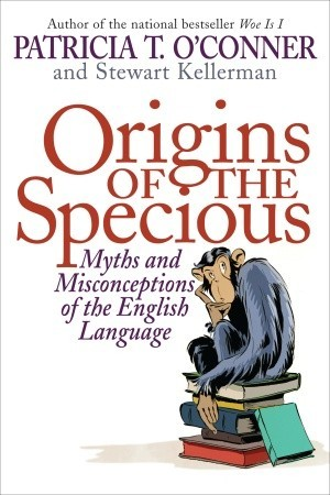 [PDF] [EPUB] Origins of the Specious: Myths and Misconceptions of the English Language Download by Patricia T. O'Conner