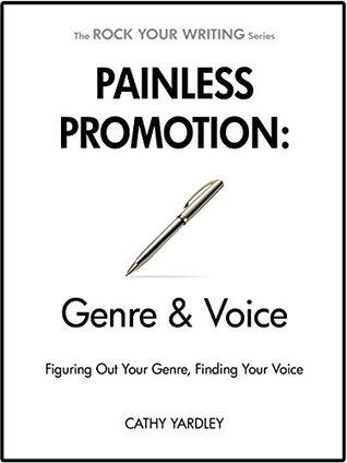 [PDF] [EPUB] Painless Promotion: Genre and Voice: Figuring Out Your Genre, Finding Your Voice (Rock Your Writing, #6) Download by Cathy Yardley