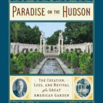 [PDF] [EPUB] Paradise on the Hudson: The Creation, Loss, and Revival of a Great American Garden Download