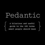 [PDF] [EPUB] Pedantic : a hilarious and useful guide to the 100 terms smart people should know Download