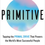 [PDF] [EPUB] Primitive: Tapping the Primal Drive That Powers the World¿s Most Successful People Download