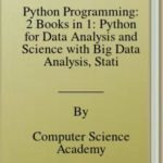 [PDF] [EPUB] Python Programming: 2 Books in 1: Python for Data Analysis and Science with Big Data Analysis, Statistics and Machine Learning Download