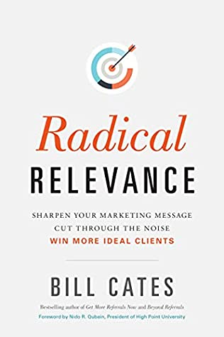 [PDF] [EPUB] Radical Relevance: Sharpen Your Marketing Message - Cut Through the Noise - Win More Ideal Clients Download by Bill Cates