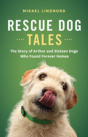 [PDF] [EPUB] Rescue Dog Tales: The Story of Arthur and Sixteen Dogs Who Found Forever Homes Download by Mikael Lindnord