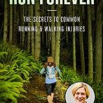[PDF] [EPUB] Run Forever!: The Secrets to Common Running and Walking Injuries Download