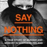 [PDF] [EPUB] Say Nothing: A True Story Of Murder and Memory In Northern Ireland Download