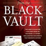 [PDF] [EPUB] Secrets from the Black Vault: The Army's Plan for a Military Base on the Moon and Other Declassified Documents that Rewrote History Download