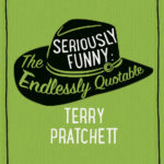 [PDF] [EPUB] Seriously Funny: The Endlessly Quotable Terry Pratchett Download