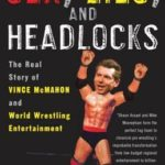 [PDF] [EPUB] Sex, Lies, and Headlocks: The Real Story of Vince McMahon and World Wrestling Entertainment Download