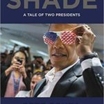 [PDF] [EPUB] Shade: A Tale of Two Presidents Download