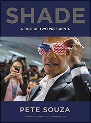 [PDF] [EPUB] Shade: A Tale of Two Presidents Download by Pete Souza