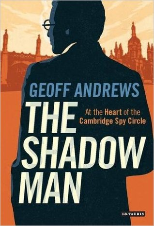 [PDF] [EPUB] Shadow Man: At the Heart of the Cambridge Spy Circle Download by Geoff Andrews