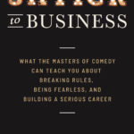 [PDF] [EPUB] Shtick to Business: What the Masters of Comedy Can Teach You about Breaking Rules, Being Fearle Download