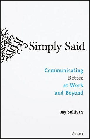 [PDF] [EPUB] Simply Said: Communicating Better at Work and Beyond Download by Jay Sullivan