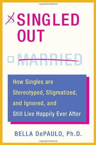 [PDF] [EPUB] Singled Out: How Singles Are Stereotyped, Stigmatized, and Ignored, and Still Live Happily Ever After Download by Bella DePaulo