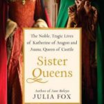 [PDF] [EPUB] Sister Queens: The Noble, Tragic Lives of Katherine of Aragon and Juana, Queen of Castile Download