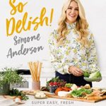 [PDF] [EPUB] So Delish!: Super-easy, fresh meals for every day Download