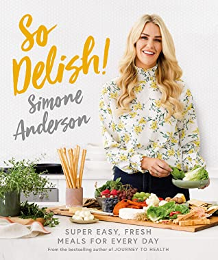 [PDF] [EPUB] So Delish!: Super-easy, fresh meals for every day Download by Simone Anderson