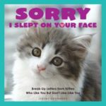 [PDF] [EPUB] Sorry I Slept on Your Face: Breakup Letters from Kitties Who Like You but Don't Like-Like You Download