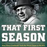[PDF] [EPUB] That First Season: How Vince Lombardi Took the Worst Team in the NFL and Set It on the Path to Glory Download
