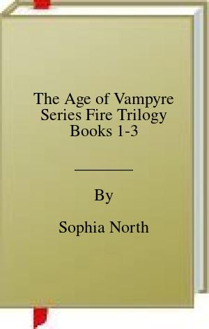 [PDF] [EPUB] The Age of Vampyre Series Fire Trilogy Books 1-3 Download by Sophia North