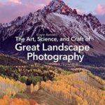 [PDF] [EPUB] The Art, Science, and Craft of Great Landscape Photography Download