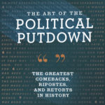[PDF] [EPUB] The Art of the Political Putdown: The Greatest Comebacks, Ripostes, and Retorts in History (Political Humor Book, Funny and Witty Quotes from Politicians) Download