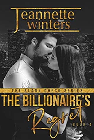 [PDF] [EPUB] The Billionaire's Regret (The Blank Check, #4) Download by Jeannette Winters