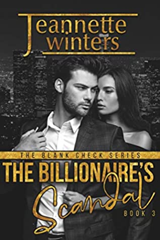 [PDF] [EPUB] The Billionaire's Scandal (The Blank Check, #3) Download by Jeannette Winters