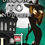 [PDF] [EPUB] The Broom to Nowhere (A Wildes Witches Mystery Book 3) Download