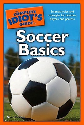 [PDF] [EPUB] The Complete Idiot's Guide to Soccer Basics Download by Sam Borden