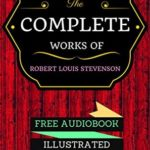 [PDF] [EPUB] The Complete Works Of Robert Louis Stevenson: By Robert Louis Stevenson and Illustrated (An Audiobook Free!) Download