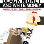 [PDF] [EPUB] The Curious Case of Black Money and White Money: Exposing the Dirty Game of Money Laundering! Download